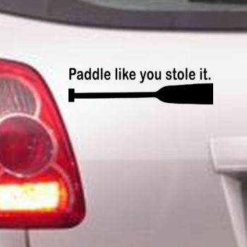 Paddle like you stole it - Car Bumper Sticker Thumbnail
